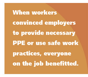When workers convinced employers to provide necessary PPE or use safe work practices, everyone on the job benefitted.